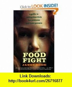 Food Fight A Guide to Eating Disorders for Preteens and Their Parents (9780689810862) Janet Bode , ISBN-10: 0689810865  , ISBN-13: 978-0689810862 ,  , tutorials , pdf , ebook , torrent , downloads , rapidshare , filesonic , hotfile , megaupload , fileserve