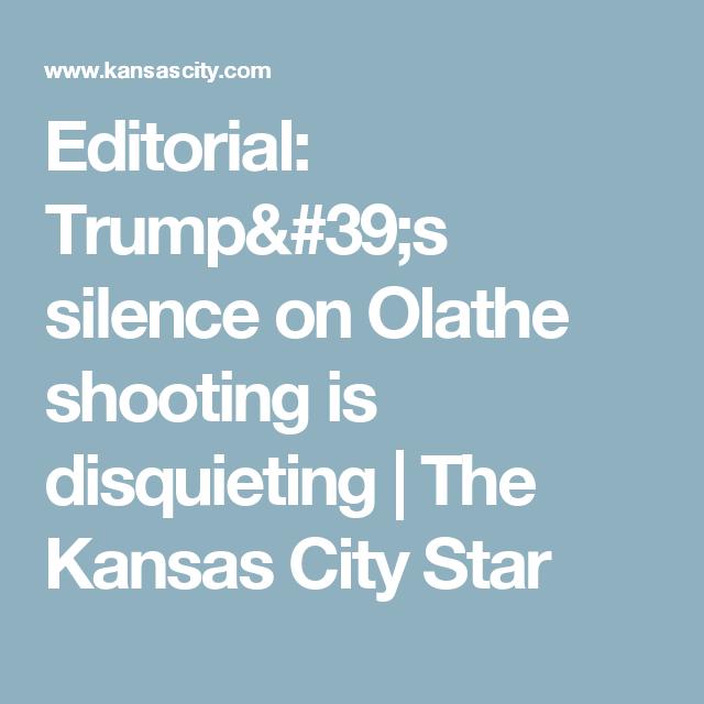 Editorial Trump S Silence On Olathe Shooting Is Disquieting The Kansas City Star Editorial Kansas City Illuminati