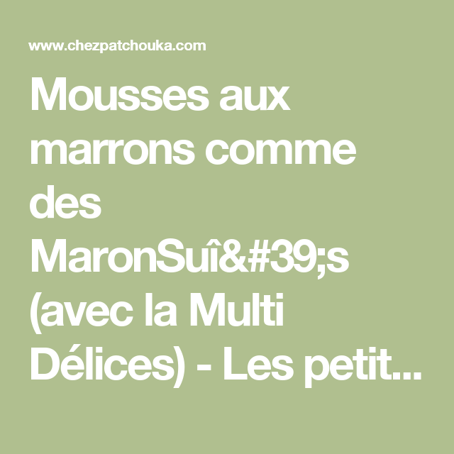 Mousses aux marrons comme des MaronSuî's (avec la Multi Délices) - Les petits plats de Patchouka