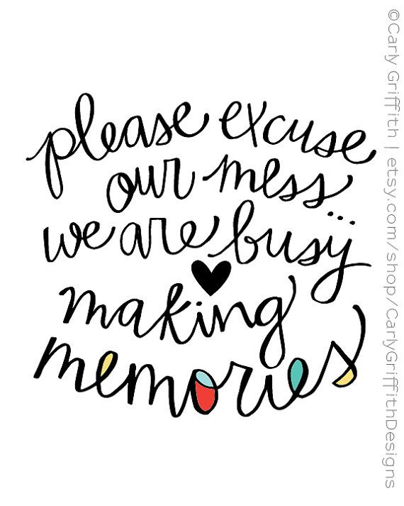 8x10 Digital File Please Excuse Our Mess We Are Busy Making Memories Wall Art Printable Memory Wall Funny Printables Making Memories Quotes