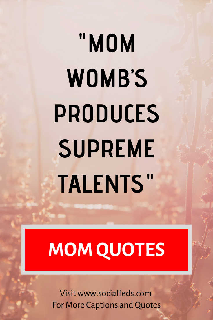 Mom Captions Mom Quotes Three word quotes Two word quotes