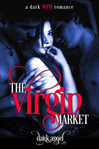 The Virgin Market A Dark Mfm Romance By Dark Angel Https Www Amazon Com Dp B06zzq69b3 Refcm_sw_r_pi_dp_x_mhbczb2sgfs1h