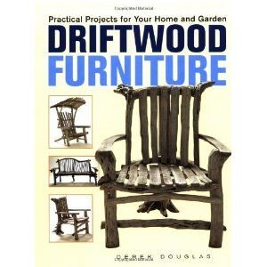 Driftwood Furniture: Practical Projects for Your Home and Garden (Hardcover)