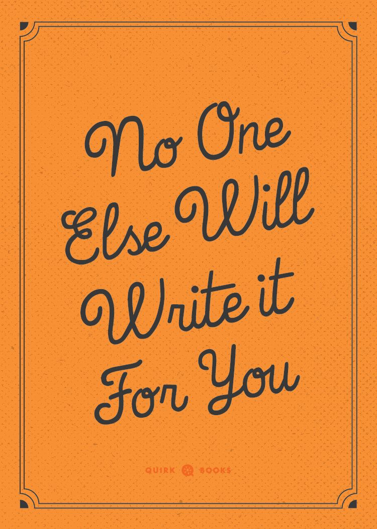 Motivational Monday: No one else will write it for you . . .