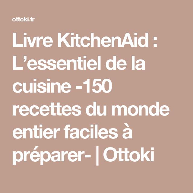 Livre Kitchenaid L Essentiel De La Cuisine 150 Recettes