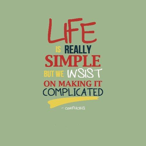 Life is really simple, but we insist on making it complicated. Gøød Mørning Frïëñds!