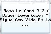 http://tecnoautos.com/wp-content/uploads/imagenes/tendencias/thumbs/roma-le-gano-32-a-bayer-leverkusen-y-sigue-con-vida-en-la.jpg Roma Vs Leverkusen. Roma le ganó 3-2 a Bayer Leverkusen y sigue con vida en la ..., Enlaces, Imágenes, Videos y Tweets - http://tecnoautos.com/actualidad/roma-vs-leverkusen-roma-le-gano-32-a-bayer-leverkusen-y-sigue-con-vida-en-la/