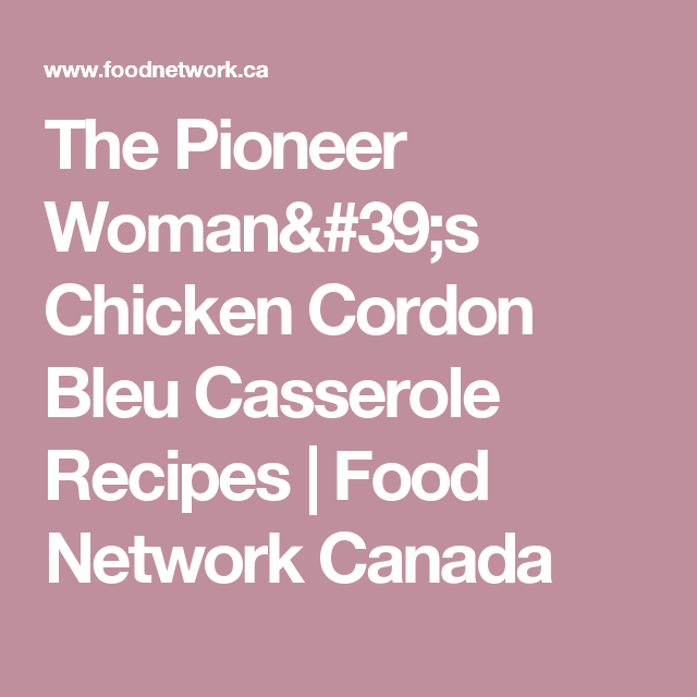 The Pioneer Womans Chicken Cordon Bleu Casserole Recipe