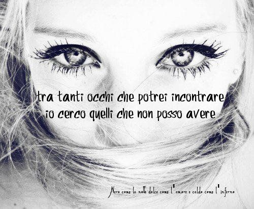 Nero come la notte dolce come l'amore caldo come l'inferno: Tra tanti occhi che potrei incontrare io cerco que...