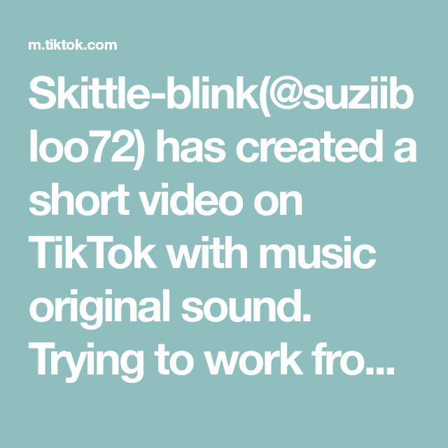 Skittle Blink Suziibloo72 Has Created A Short Video On Tiktok With Music Original Sound Trying To Work From Home While The Originals Greenscreen Book Worms