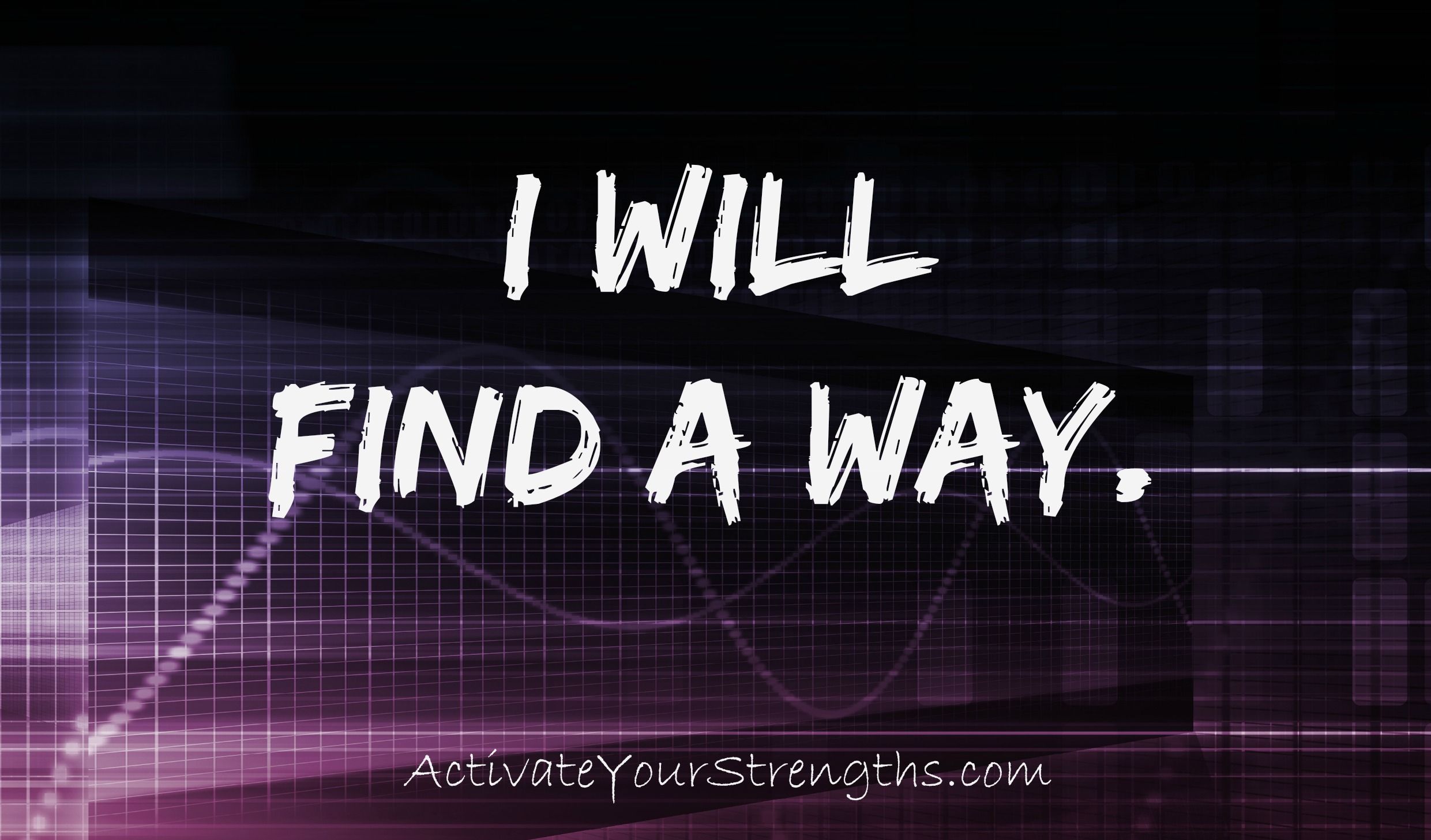 I will find a way.