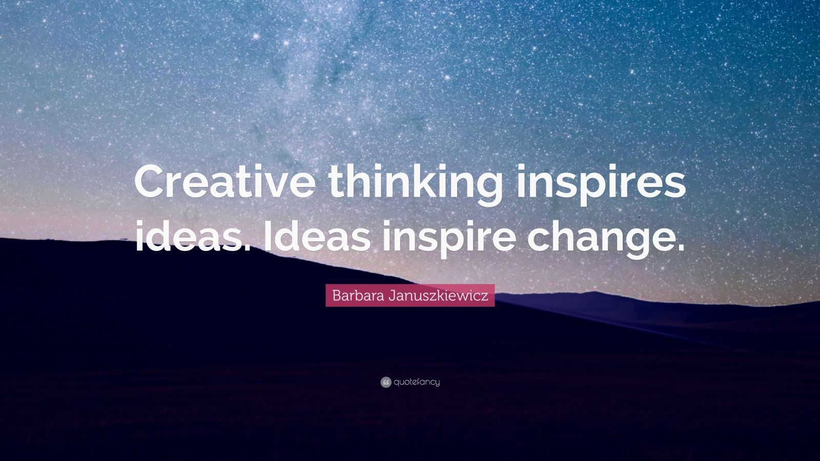Barbara Januszkiewicz Quote Creative Thinking Inspires Ideas Ideas Inspire Change Inspirational Quotes Wallpapers Bob Proctor Quotes Be Yourself Quotes