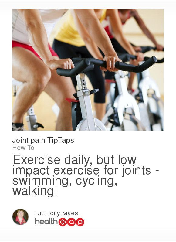 Do's And Don'ts: Exercise daily, but low impact exercise for joints - swimming, cycling, walking!. Get more great tips from Dr. Holly Maes and other top doctors on HealthTap!
