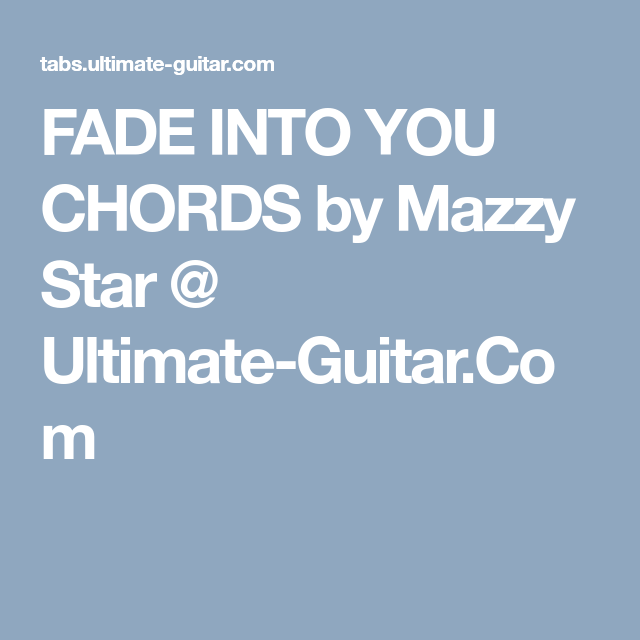 Fade Into You Chords By Mazzy Star Ultimate Guitar M U S I C