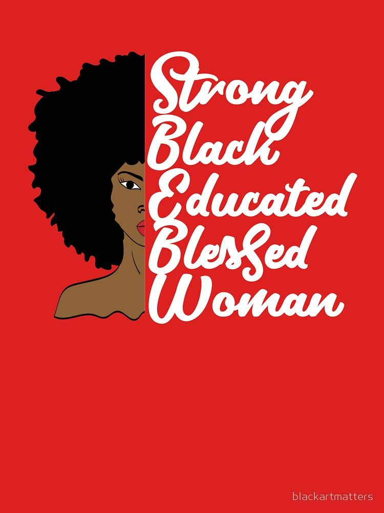 Strong Black Educated Black Woman\' T-Shirt by ...