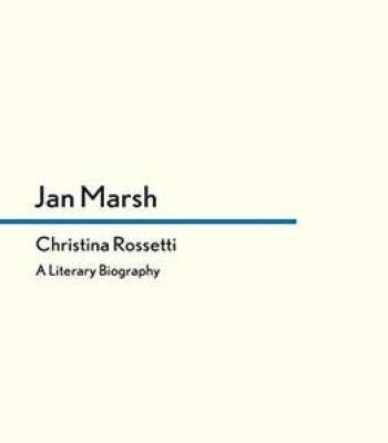 Christina Rossetti A Literary Biography Jan Marsh PDF Biography