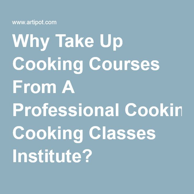 Why Take Up Cooking Courses From A Professional Cooking Classes Institute?