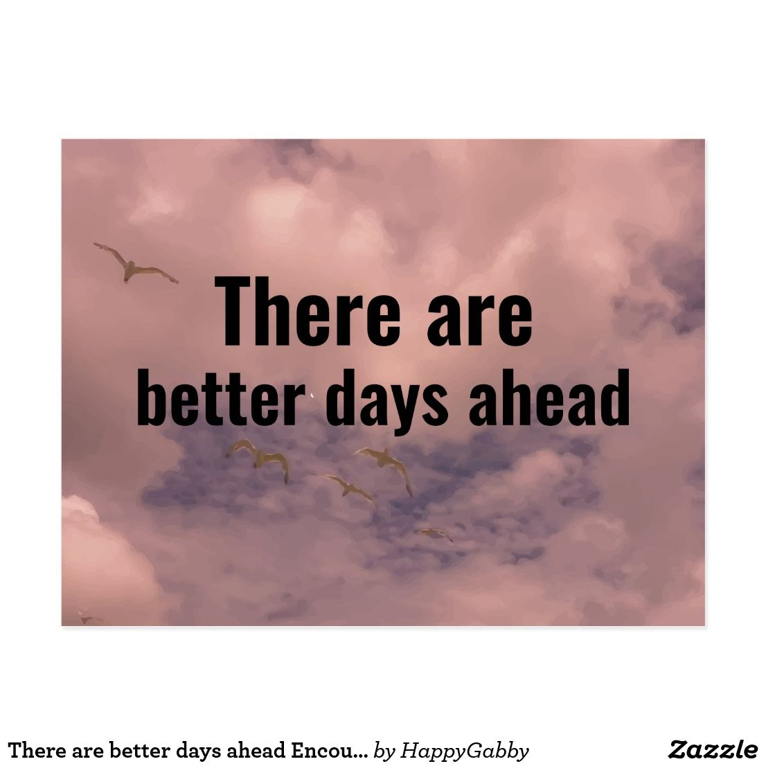 There Are Better Days Ahead Encouraging Quote Sky Postcard Zazzle Com Better Days Quotes Good Day Quotes Encouragement Quotes