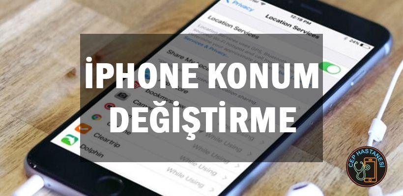 Iphone Konum Degistirme Nasil Yapilir Cep Hastanesi Iphone Apple Urunleri Harita