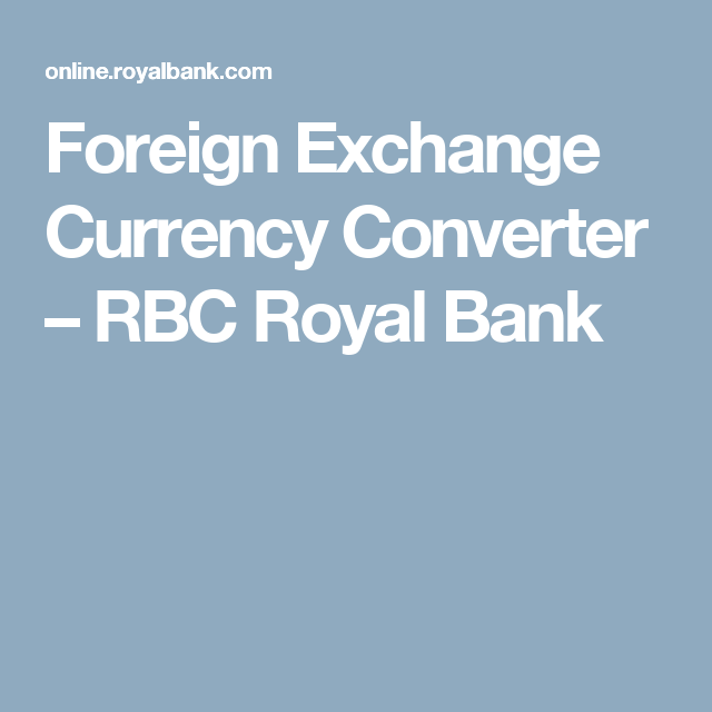 Foreign Exchange Currency Converter Rbc Royal Bank