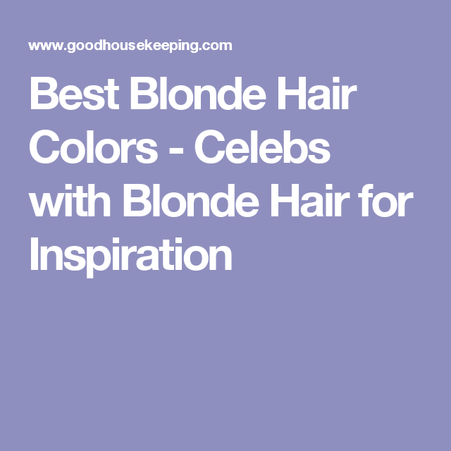 Best Blonde Hair Colors - Celebs with Blonde Hair for Inspiration