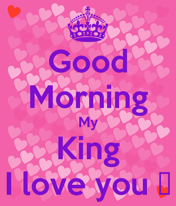 Good Morning My King I Love You 4 Png 600 700 My King Good Morning Quotes Happy Birthday Me