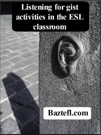Listening for gist activities for the ESL classroom can greatly
