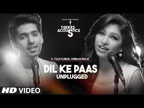Dil Ke Paas Unplugged Video Song Ft Armaan Malik Amp Tulsi Kumar T Series Acoustics T Series Youtube Mp3 Song Download Songs Romantic Songs
