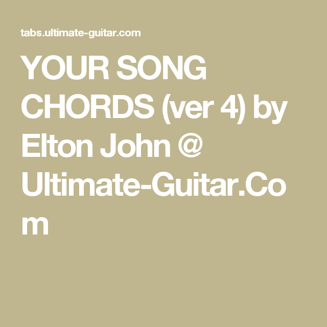 Your Song Chords Ver 4 By Elton John Ultimate Guitar