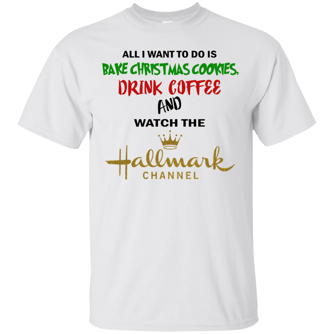 All I Want To Do Is Bake Christmas Cookies And Watch The Hallmark Channel Shirt Hallmark Channel Christmas Shirts Christmas Cookies