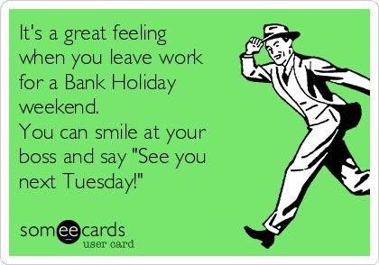 Bank Holiday Weekend See You Next Tuesday Bank Holiday Weekend Quote Trust Quotes Bank Holiday Weekend