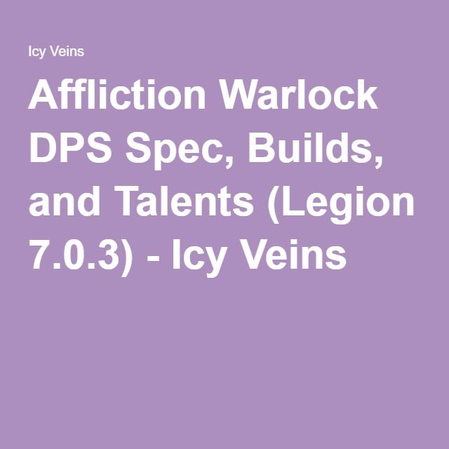 Affliction Warlock Dps Spec Builds And Talents Legion 7 0 3 Affliction Warlock Arcane Mage Mage