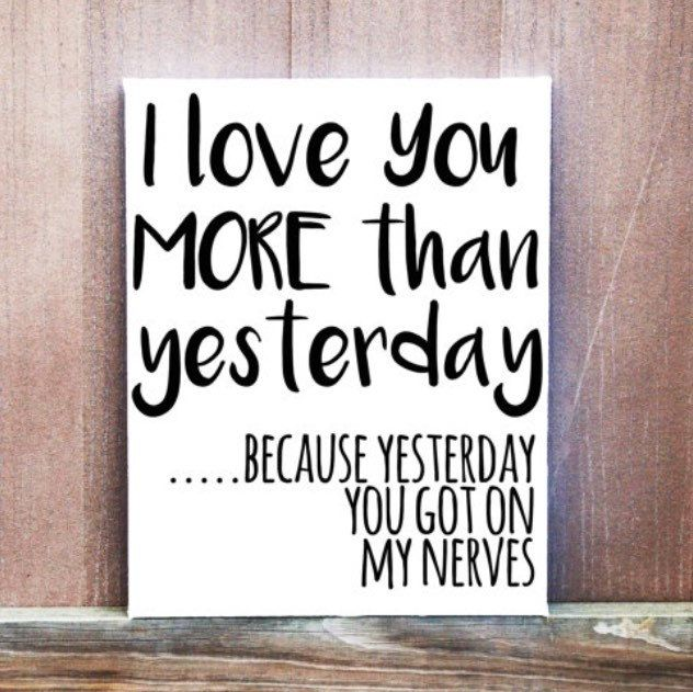 I Love You More Than Quotes Funny: I Love You More Than Yesterday Funny Quote! Hand Painted