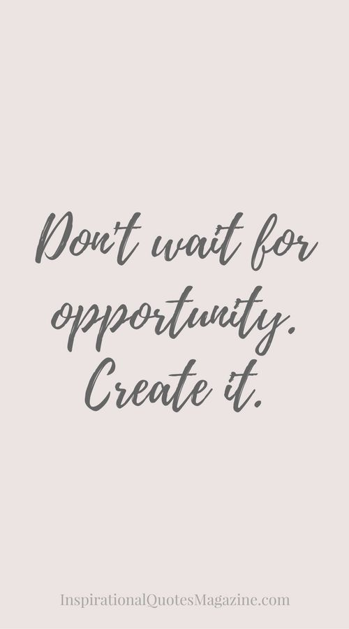 Short Quotes About Life Fascinating Don't Wait For Opportunitycreate It  Success Inspirational And