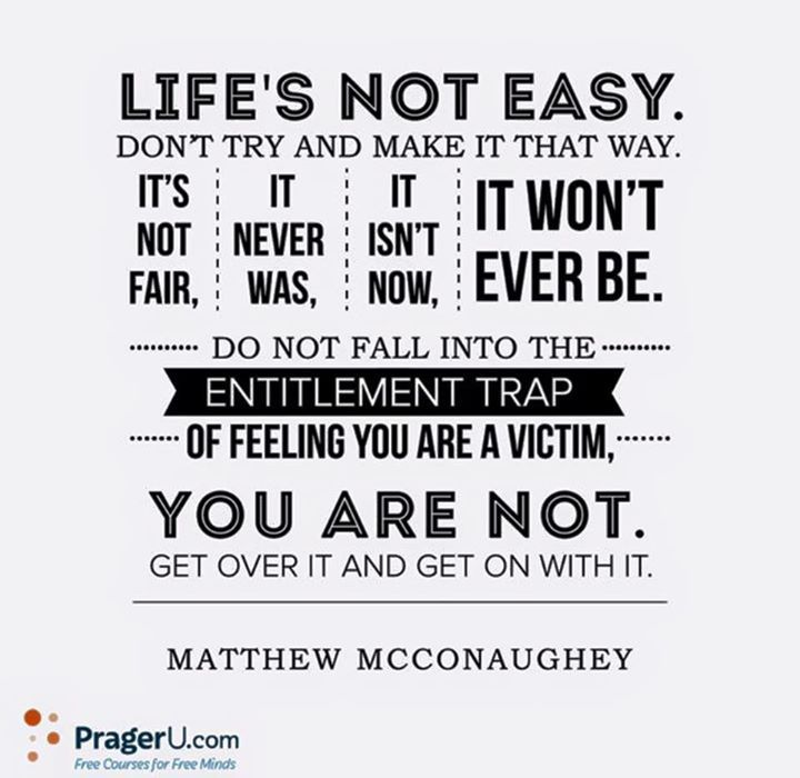 Life Is Not Easy Matthew Mcconaughey Victim Quotes Fair Quotes Quotes To Live By
