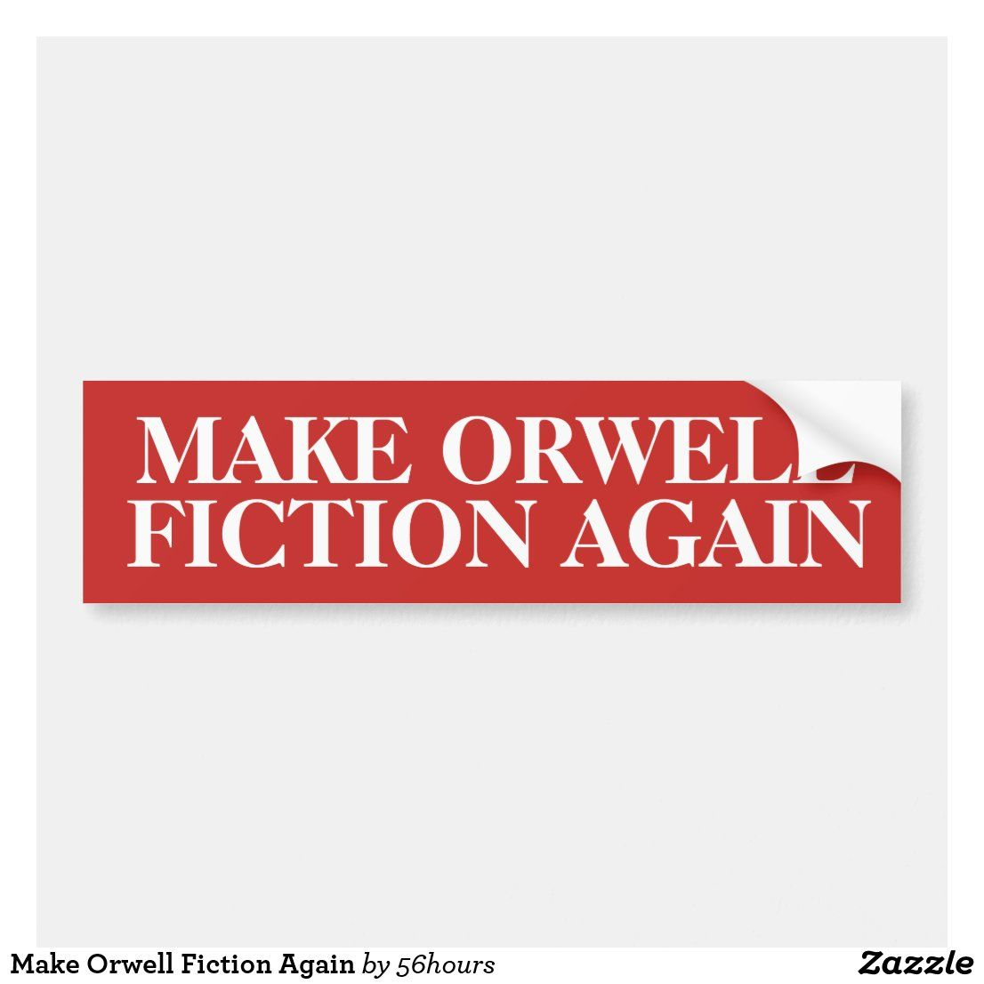 Make Orwell Fiction Again Bumper Sticker Zazzle Com Bumper Stickers Custom Holiday Card Strong Adhesive [ 1106 x 1106 Pixel ]