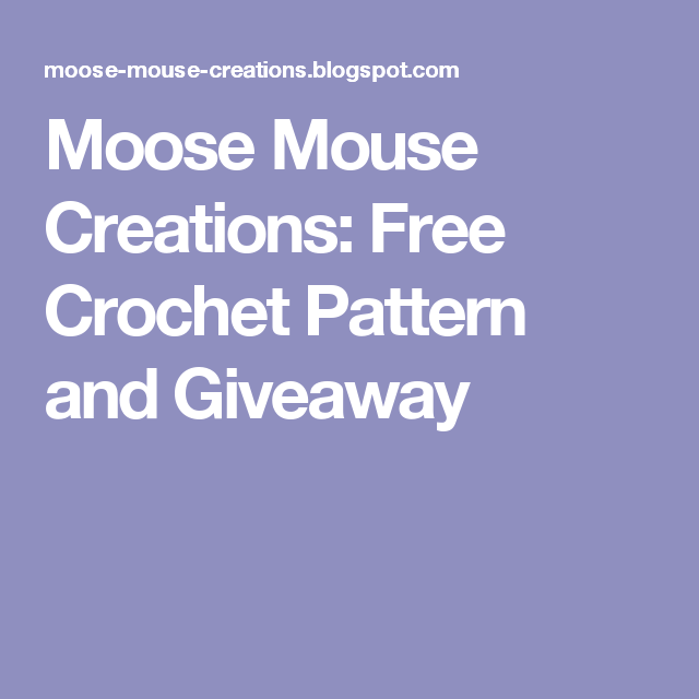 Moose Mouse Creations: Free Crochet Pattern and Giveaway | Projects ...