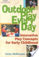 Outdoor Play, Every Day- a great book on healthy risk taking and more !