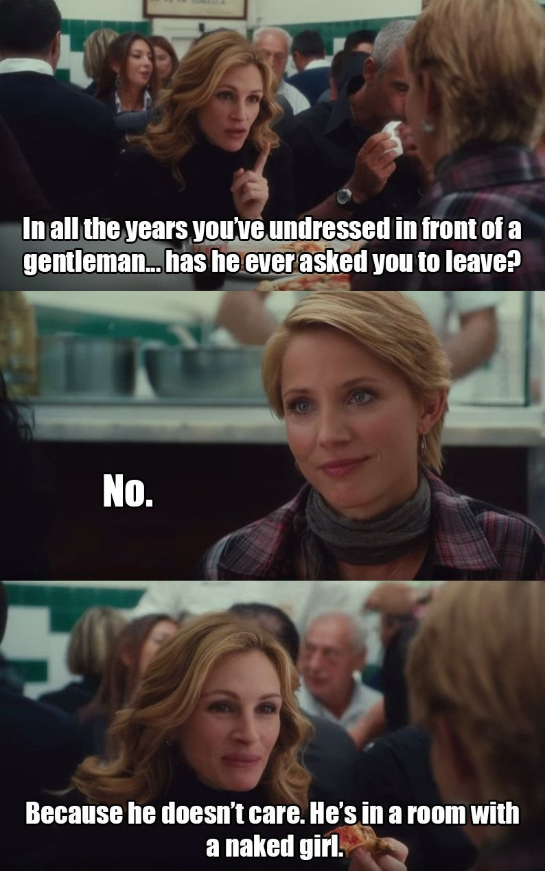 Funny Love Quotes From Movies Eat Pray Love When Elizabeth Says A Man Isn't Going To Care How