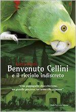 Benvenuto Cellini e il ricciolo indiscreto  Una pappagalla chiacchierona, un gioiello prezioso, un'arma che inganna