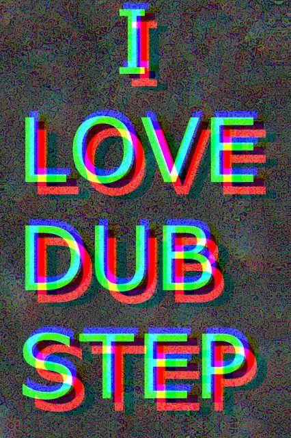 I LOVE DUBSTEP   via Facebook
