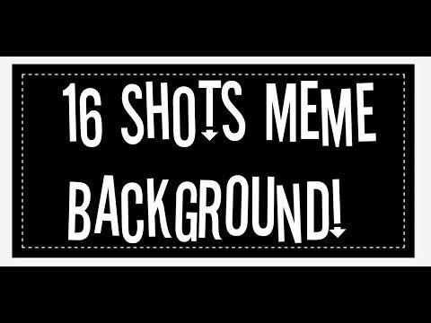 16 Shots Meme Background Please Read Desc Owo Youtube Meme Background Shots Meme Memes