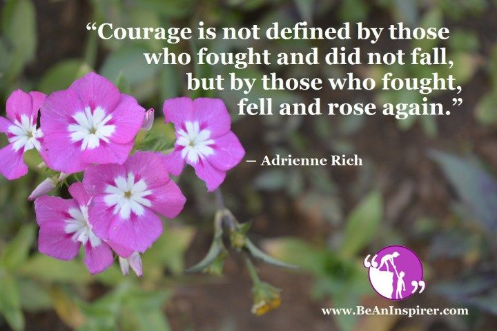 To Be Courageous Is Moving Ahead Even Though You Do Not Have Much Strength Left