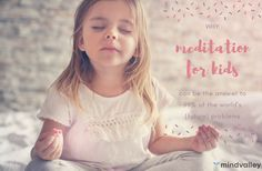 Why Meditation For Kids Can Be The Answer To The World Problems?