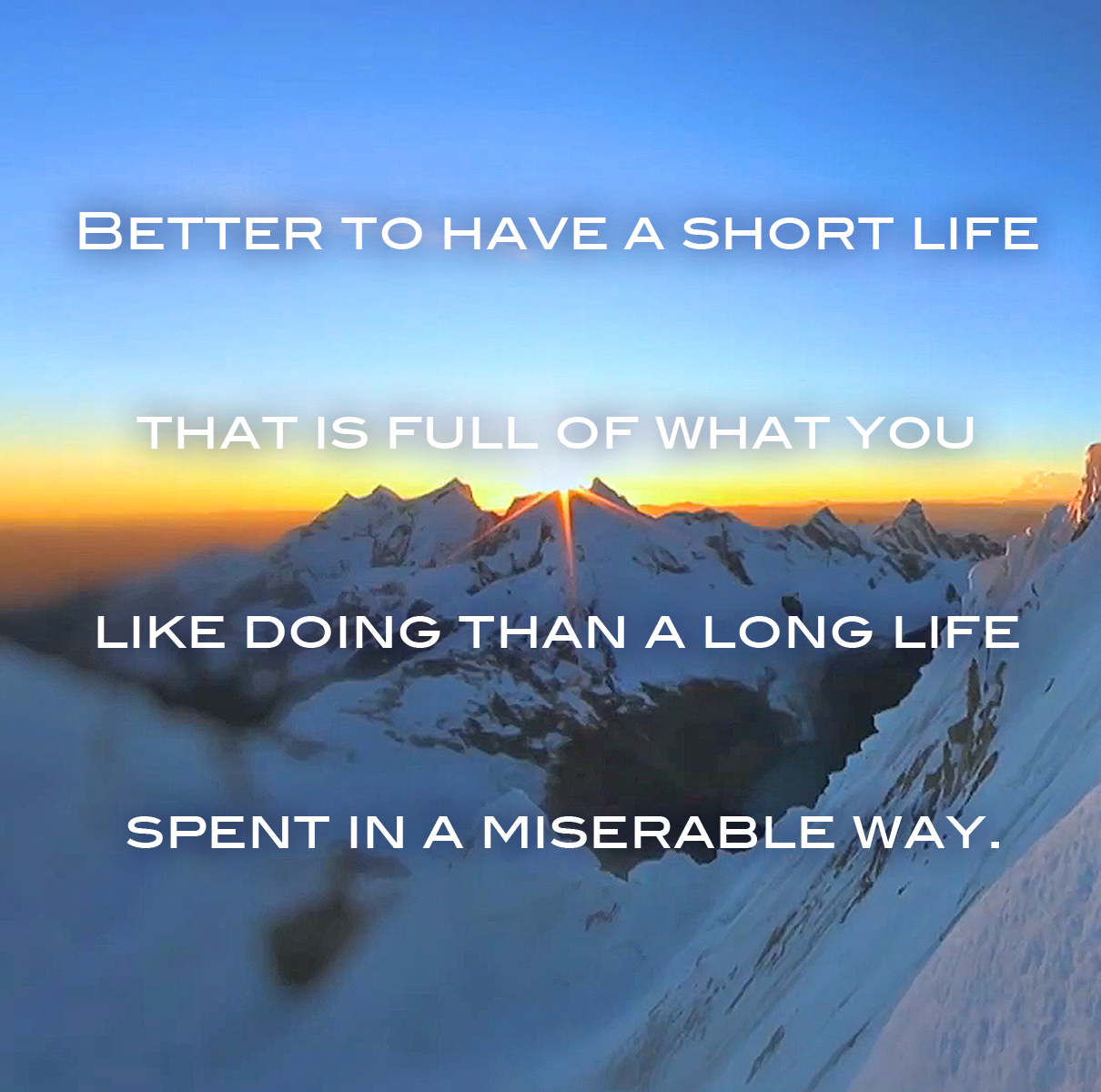 How to live this short life to the full