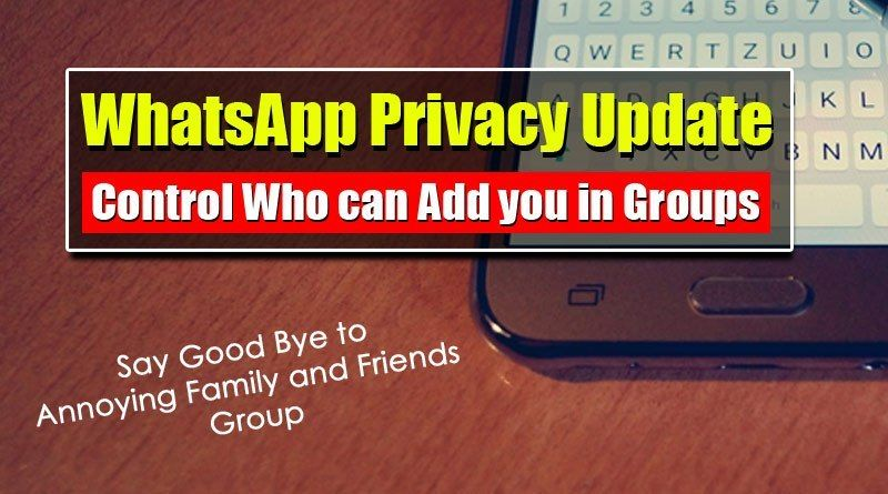 Whatsapp Privacy Update Prevent People From Adding In Group Instant Messaging Ads Messages