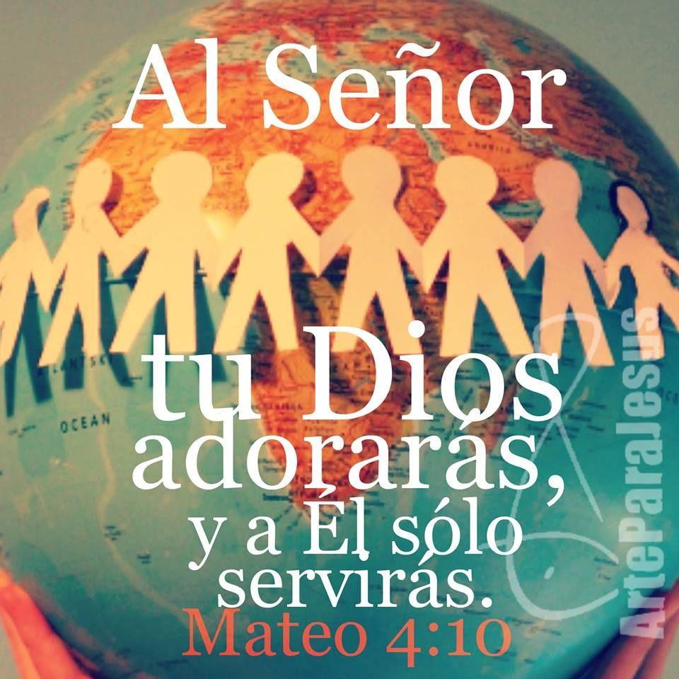 Mateo 4 10 Al Señor Tu Dios Adorarás Y A él Sólo Servirás Adoracion A Dios Jehova Dios Frases Cristianas
