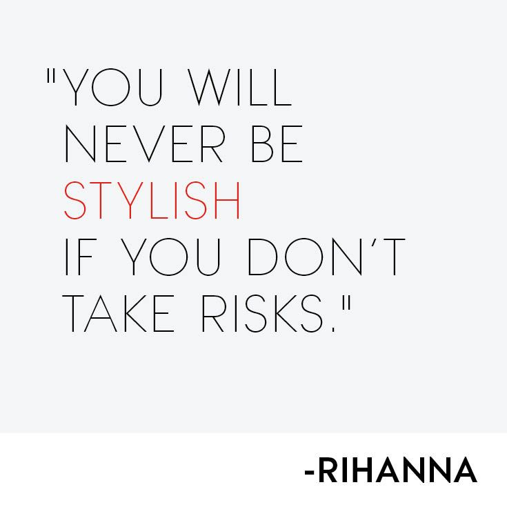 You Will Never Be Stylish If You Don 39 T Take Risks Rhianna Dare To Be Different Bold