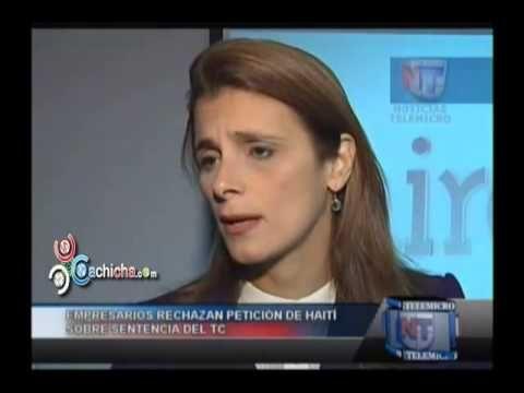 Empresarios rechazan petición de Haití sobre sentencia del Tribunal Constitucional #Video - Cachicha.com