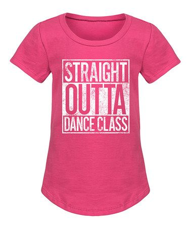 Look what I found on #zulily! Raspberry 'Straight Outta Dance Class' Curved-Hem Tee - Girls #zulilyfinds